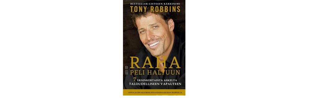 Raha: Peli haltuun - 7 yksinkertaista askelta taloudelliseen vapauteen – Tony Robbins